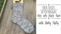 Knitty Natty | Tutorials | Afterthought Heel with Waste Yarn Knit Socks, Knitting Socks, Bind Off, Knit Crochet, Tutorials, Make It Yourself, Fiber Art, Heels, Youtube