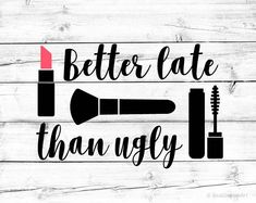Better Late than Ugly Svg Lipstick Svg Makeup Svg Mascara Svg Makeup Brush Svg Girl Quotes Svg Vinyl Designs Cricut SilhouetteSvg Cut Files - Farmasi Mascara Vinyl Crafts, Vinyl Projects, Décor Crafts, Silhouette Cameo Projects, Silhouette Design, Machine Silhouette Portrait, Silly Gifts, Circuit Projects, Makeup Quotes