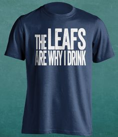 The Leafs Are Why I Drink - Toronto Maple Leafs T-Shirt - Funny and  Self-Deprecating Shirt For True Fans (Sizes S - - Gameday Shirt e3c491fda