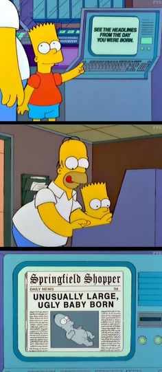 Funny pictures about Headlines from the day you were born. Oh, and cool pics about Headlines from the day you were born. Also, Headlines from the day you were born. Simpsons Simpsons, Simpsons Quotes, Ugly Baby, Funny Memes, Hilarious, Lol, The Funny, I Laughed, Funny Pictures