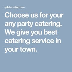 Choose us for your any party catering. We give you best catering service in your town.