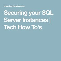 Securing your SQL Server Instances   Tech How To's