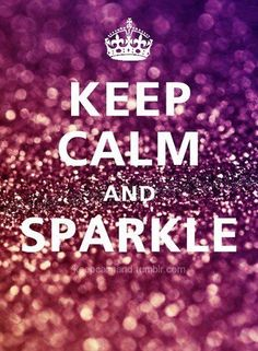 Keep Calm and Sparkle! Xo