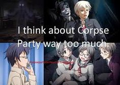 I have an extremely unhealthy obsession with Corpse Party that Im positive is starting to piss off all my friends. Its slowly taking over my life...