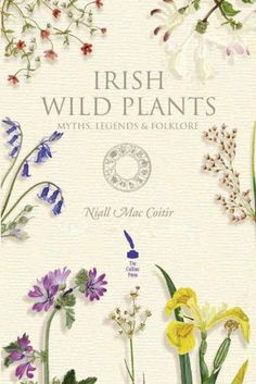 Irish Wild Plants - Myths, Legends  Folklore: Myths Legends and Folklore by Niall Mac Coitir, http://www.amazon.co.uk/dp/B0046A9JHK/ref=cm_sw_r_pi_dp_AMENtb0YZZ0JK