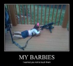 Don't mess w/ a girl's Barbies!!
