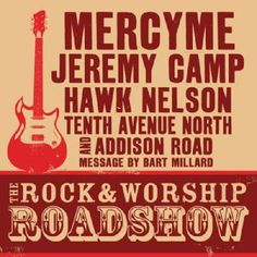 The Rock & Worship Roadshow – MercyMe, Jeremy Camp, Hawk Nelson, ect