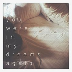 You were in my dreams again #quotes