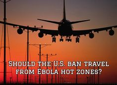 Should the U.S. ban travel from Ebola hot zones?