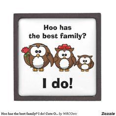 Hoo has the best family? I do! Cute Owl Family Keepsake Box