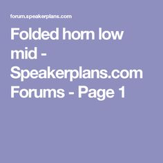 Folded horn low mid - Speakerplans.com Forums - Page 1