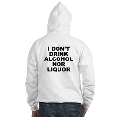 (BACK) Men's light color white hoodie with I Don't Drink Alcohol Nor Liquor theme. The side effects of alcohol and liquor are SERIOUS. Anyone addicted should seek help and detox. There are endless other healthy liquids to drink. Available in white, Heather grey; small, medium, large, x-large, 2x-large for only $43.99. Go to the link to purchase the product and to see other options – http://www.cafepress.com/stdontdrink
