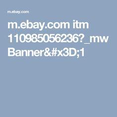 m.ebay.com itm 110985056236?_mwBanner=1