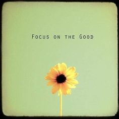 Focus on the good and push out the bad. #StayPositive #InspirationalQuote #GoodForTheSoul