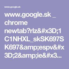 www.google.sk _ chrome newtab?rlz=1C1NHXL_skSK697SK697&espv=2&ie=UTF-8