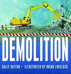 Demolition: A fun to read book following the various machines and noises involved in demolishing a building.