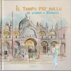 Il tempo più bello. Un giorno a Venezia Roberto Parmeggiani Illustrazioni Attilio Palumbo Massimiliano Piretti Editore