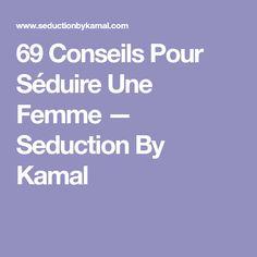 69 Conseils Pour Séduire Une Femme — Seduction By Kamal