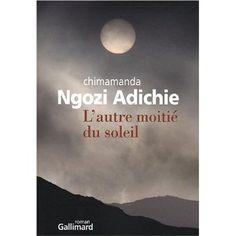 un de mes livres preferes au monde L'autre moitié du soleil: Amazon.fr: Chimamanda Ngozi Adichie, Mona de Pracontal: Livres