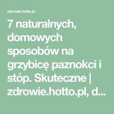 7 naturalnych, domowych sposobów na grzybicę paznokci i stóp. Skuteczne   zdrowie.hotto.pl, domowe sposoby popularne w necie