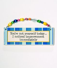 Take a look at this 'Not Yourself Today' Plaque by Tumbleweed Pottery on #zulily today!