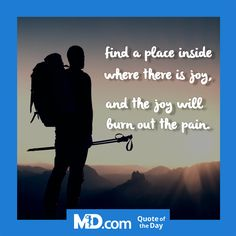 Find a place inside where there is joy, and the joy will burn out the pain.