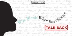 Wise Words When Your Children Talk Back | iMom
