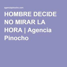 HOMBRE DECIDE NO MIRAR LA HORA | Agencia Pinocho