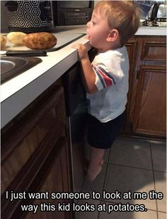 I just want to look at me the way this kid looks at potatoes