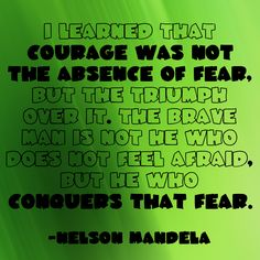 """I learned that courage was not the absence of fear, but the triumph over it. The brave man is not he who does not feel afraid, but he who conquers that fear."" ~ Nelson Mandela www.solo-e.com"