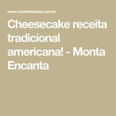 Cheesecake receita tradicional americana! - Monta Encanta