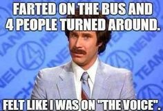 Farted on the bus and 4 people turned around.  Felt like I was on the voice