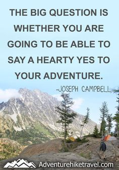"""""""The big question is whether you are going to be able to say a hearty yes to your adventure."""" -Joseph Campbell  #hiking #quotes #adventurequotes #inspirationalquotes #hike #hikingquotes Hiking Quotes, Travel Quotes, Franklin Falls, Joseph Campbell, Winter Hiking, Get Outdoors, Adventure Quotes, Round Trip, Mountain Landscape"""