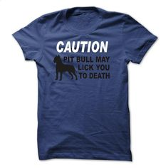 Caution – Pit Bull may lick you to death T Shirt, Hoodie, Sweatshirts - hoodie for teens #clothing #T-Shirts