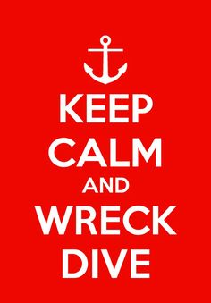 Scuba Dive...but only wreck dive as an experienced diver with a group...