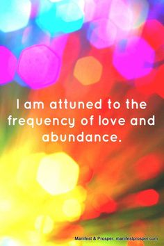 """Manifest and Prosper Affirmations - """"I am attuned to the frequency of love and abundance. Quotes Thoughts, Life Quotes Love, Positive Thoughts, Positive Vibes, Positive Quotes, Time Quotes, Change Quotes, Mantra, Wealth Affirmations"""