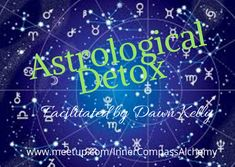 What is it that you need detoxing in your life right now? Your natal chart holds some clues, and much more.  If you are looking to roll up your sleeves and dig the dirt on yourSELF then you need to attend this session. We work with group themes and openly share to assist others. Please note that I am not an astrologer, however I can assist you to navigate through your Astrological Detox session.