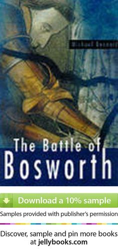 """'The Battle of Bosworth' by Michael Bennett - if you are watching the """"White Queen"""" on BBC then this battle will come up very shorty"""