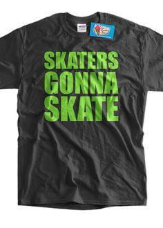 Skater TShirt  Skaters Gonna Skate skateboarding by IceCreamTees, $14.99
