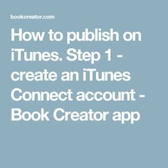 How to publish on iTunes. Step 1 - create an iTunes Connect account - Book Creator app Book Creator, The Creator, Itunes, Accounting, Connection, App, Create, Books, Libros
