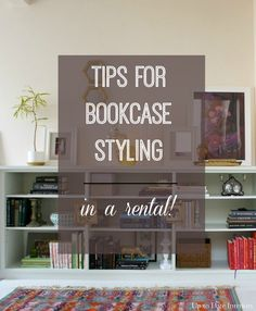 Bookcase Styling for Renters - Up to Date Interiors