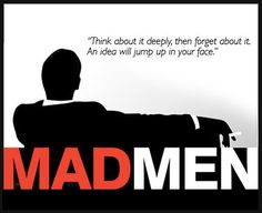 And that's how it goes.. Mad Men Quote