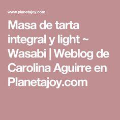 Masa de tarta integral y light ~ Wasabi | Weblog de Carolina Aguirre en Planetajoy.com