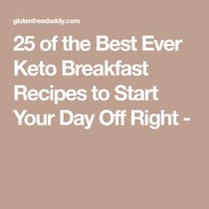 25 of the Best Ever Keto Breakfast Recipes to Start Your Day Off Right -