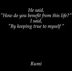 Authenticity and true self . Sufi Quotes, Spiritual Quotes, Daily Quotes, Best Quotes, Words Of Courage, Meaningful Quotes, Inspirational Quotes, Jalaluddin Rumi, Rumi Love