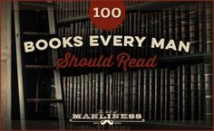"""One of the earliest articles we published on the Art of Manliness was """"100 Must-Read Books for Men."""" The piece was a result of a collaboration between the AoM team and a few guest writers. The list was certainly decent enough, but some of the guest picks weren't books we would personally recommend. So too,over …"""