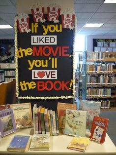 """If You Liked the Movie, You'll Love the Book!"" - Books to Movies display. If library circulates DVDs, could show book and DVD case side-by-side."