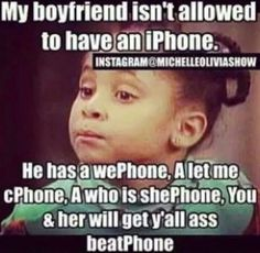 My boyfriend isnt allowed to have an iphone