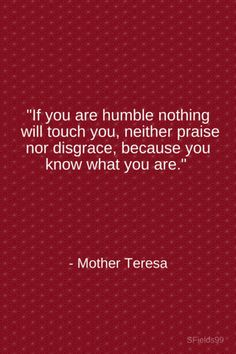 """If you are humble nothing will touch you, neither praise nor disgrace, because you know what you are."" -Mother Teresa. #motivation #inspiration #growth #personal #development #newyear #newyou #truth #learning #affirmation #quote #sfields99"