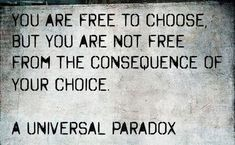"Wish more people understood this. Because too many people believe, ""I am free to choose and I am then free to blame the consequences of my actions on others."" And those people suck."